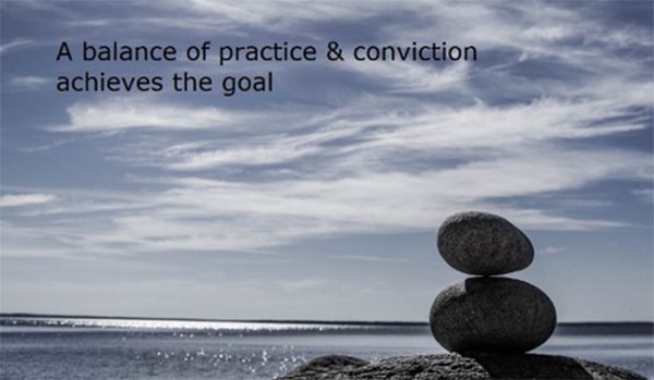 a balance of practice and conviction achieves the goal