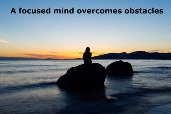 a focused mind overcomes obstacles