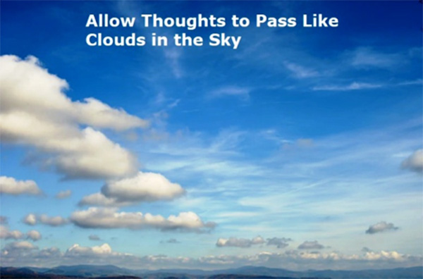 allow thoughts to pass like clouds in the sky