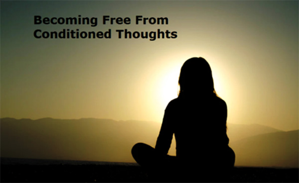 becoming free from conditioned thoughts